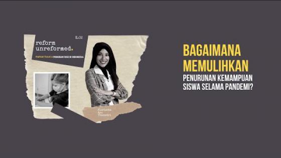 Embedded thumbnail for Reform Unreformed 02: Bagaimana Memulihkan Penurunan Kemampuan Siswa Selama Pandemi?