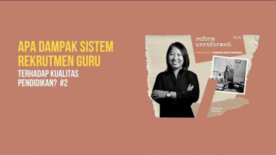Embedded thumbnail for Reform Unreformed 04: Apa Dampak Sistem Rekrutmen Guru Terhadap Kualitas Pendidikan? #2