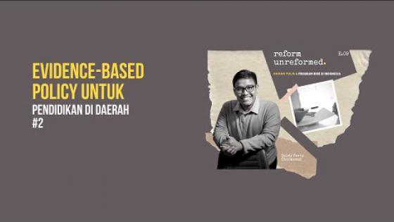 Embedded thumbnail for Reform Unreformed 09: Evidence-Based Policy Untuk Pendidikan di Daerah #2